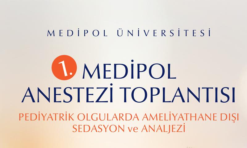 "1. Medipol Anestezi Toplantýsý: ""Pediatrik Olgularda Ameliyathane Dýþý Sedasyon ve Analjezi"""